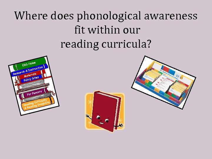 Where does phonological awareness fit within our reading curricula?