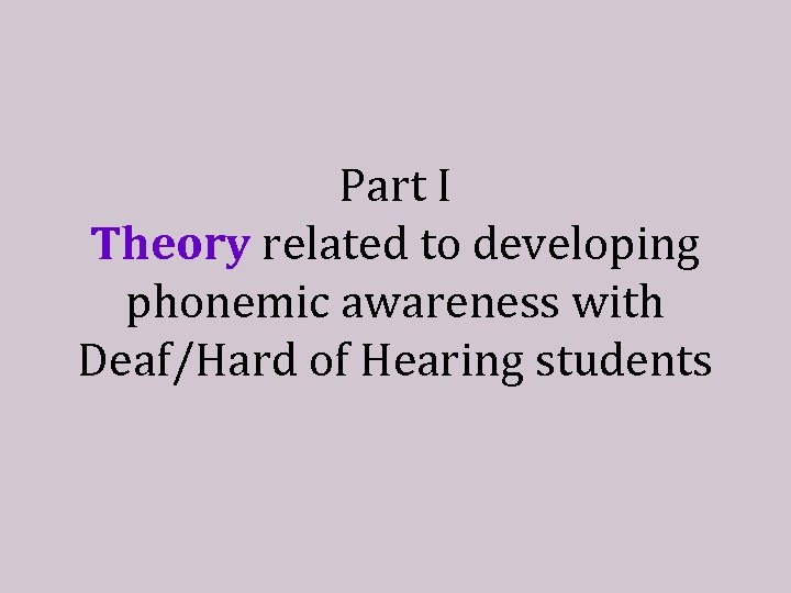 Part I Theory related to developing phonemic awareness with Deaf/Hard of Hearing students