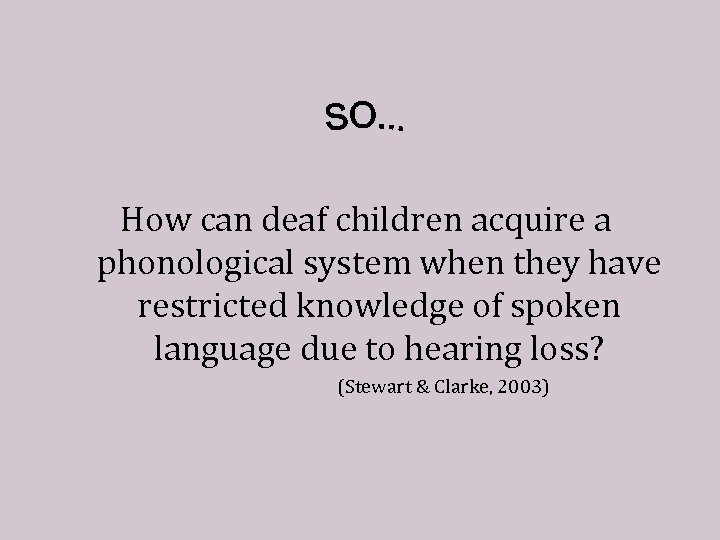 How can deaf children acquire a phonological system when they have restricted knowledge of
