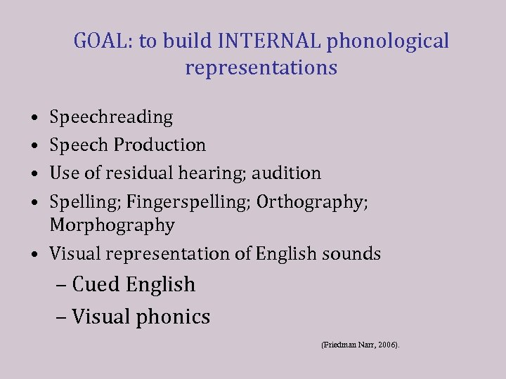 GOAL: to build INTERNAL phonological representations • • Speechreading Speech Production Use of residual