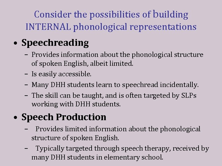 Consider the possibilities of building INTERNAL phonological representations • Speechreading – Provides information about