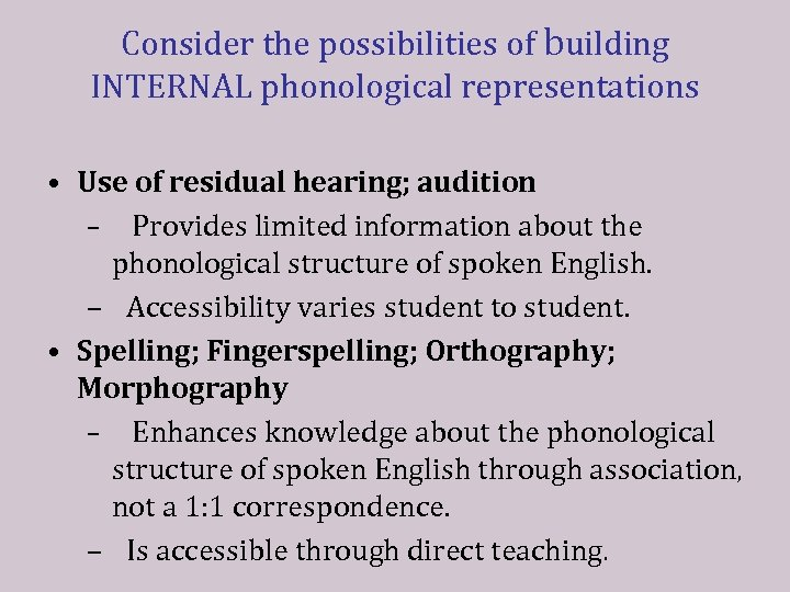 Consider the possibilities of building INTERNAL phonological representations • Use of residual hearing; audition