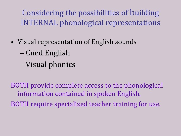 Considering the possibilities of building INTERNAL phonological representations • Visual representation of English sounds