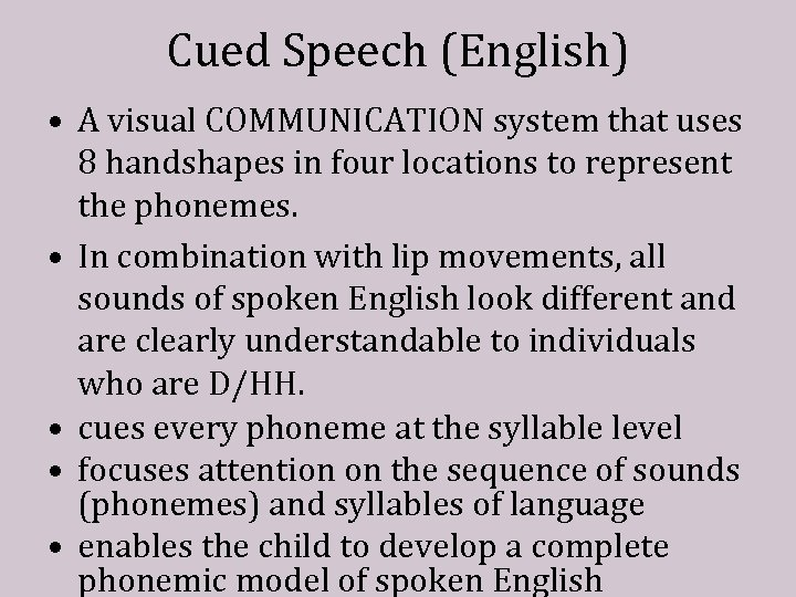 Cued Speech (English) • A visual COMMUNICATION system that uses 8 handshapes in four