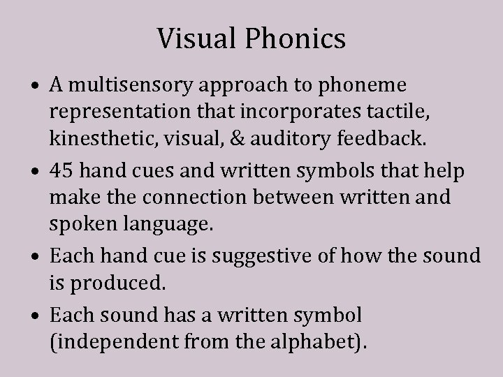 Visual Phonics • A multisensory approach to phoneme representation that incorporates tactile, kinesthetic, visual,