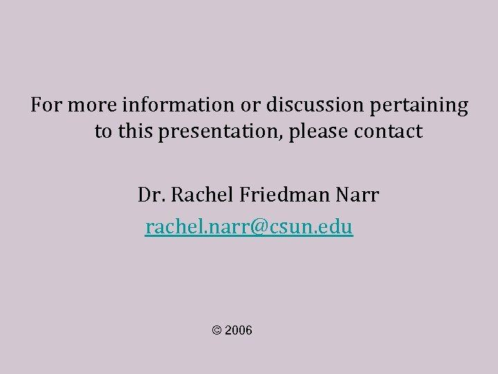 For more information or discussion pertaining to this presentation, please contact Dr. Rachel Friedman