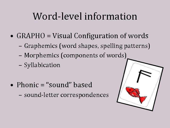 Word-level information • GRAPHO = Visual Configuration of words – Graphemics (word shapes, spelling