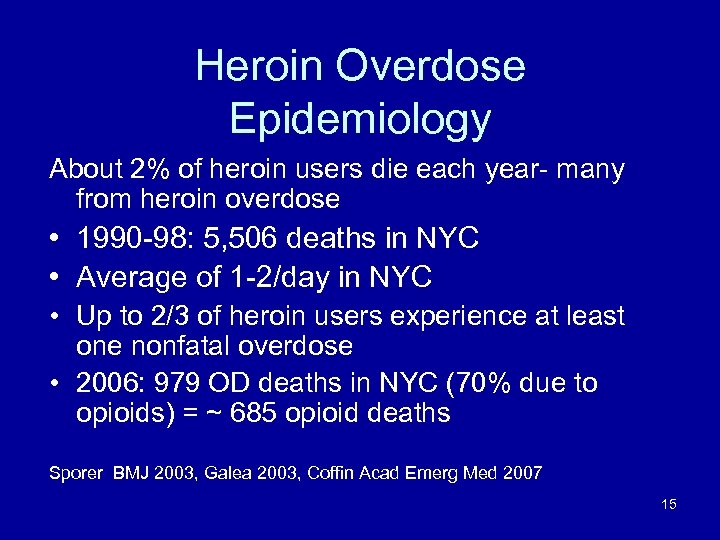 Heroin Overdose Epidemiology About 2% of heroin users die each year- many from heroin