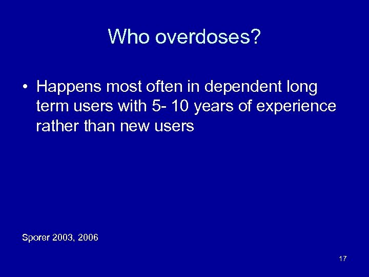 Who overdoses? • Happens most often in dependent long term users with 5 -