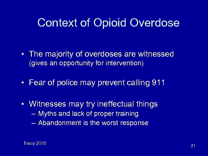 Context of Opioid Overdose • The majority of overdoses are witnessed (gives an