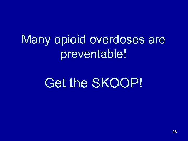 Many opioid overdoses are preventable! Get the SKOOP! 23