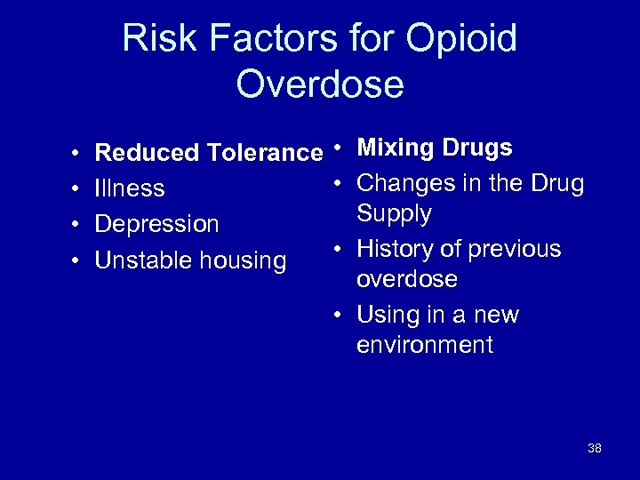 Risk Factors for Opioid Overdose • • Reduced Tolerance • Mixing Drugs • Changes