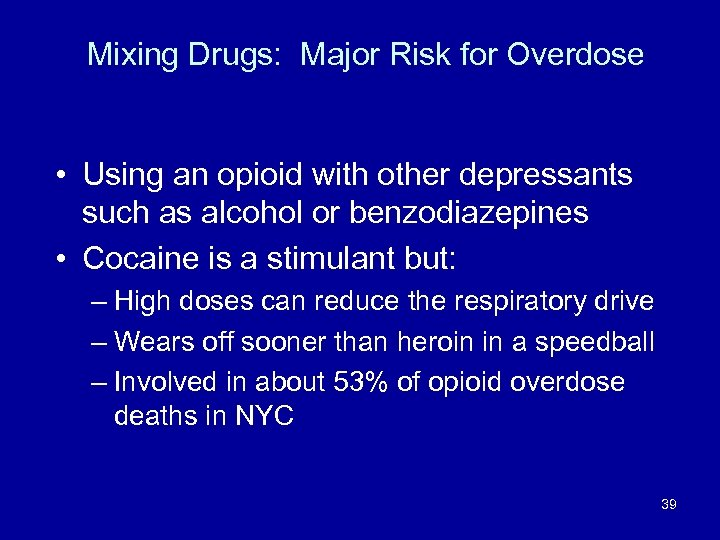 Mixing Drugs: Major Risk for Overdose • Using an opioid with other depressants such