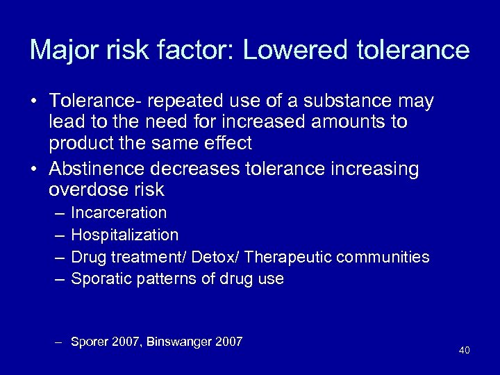 Major risk factor: Lowered tolerance • Tolerance- repeated use of a substance may lead