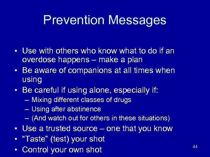 Prevention Messages • Use with others who know what to do if an overdose