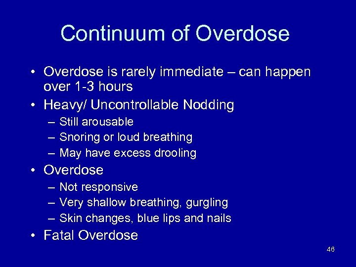 Continuum of Overdose • Overdose is rarely immediate – can happen over 1 -3