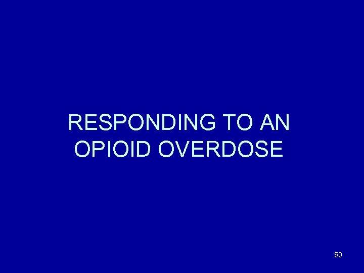 RESPONDING TO AN OPIOID OVERDOSE 50