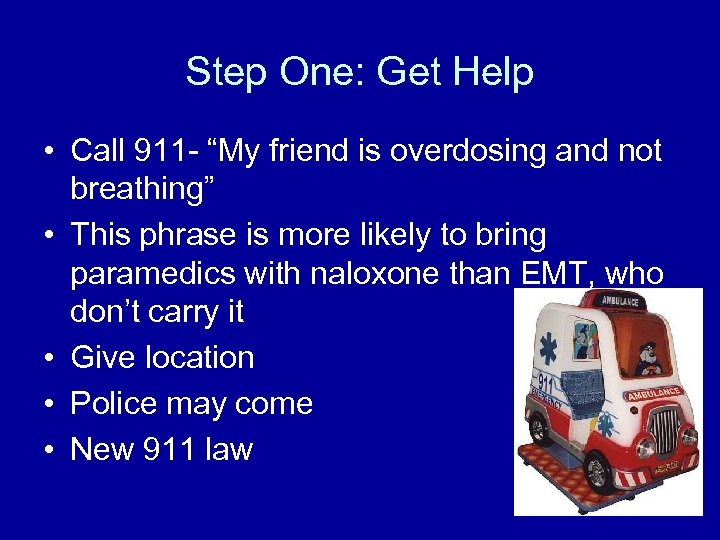 """Step One: Get Help • Call 911 - """"My friend is overdosing and not"""
