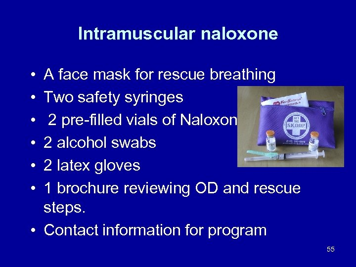 Intramuscular naloxone • • • A face mask for rescue breathing Two safety syringes