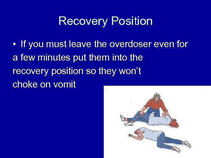 Recovery Position • If you must leave the overdoser even for a few minutes