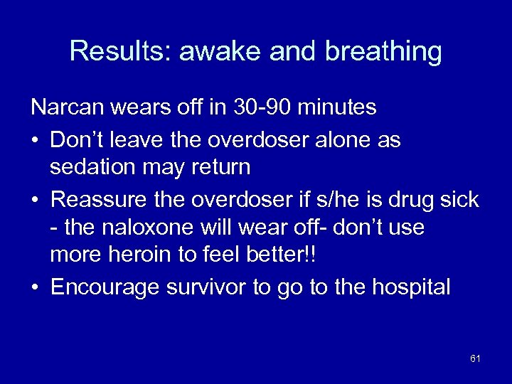 Results: awake and breathing Narcan wears off in 30 -90 minutes • Don't leave