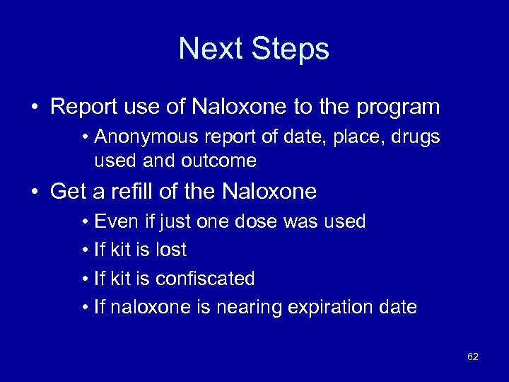 Next Steps • Report use of Naloxone to the program • Anonymous report of