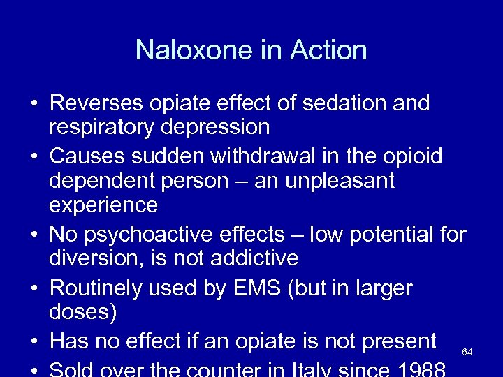 Naloxone in Action • Reverses opiate effect of sedation and respiratory depression • Causes