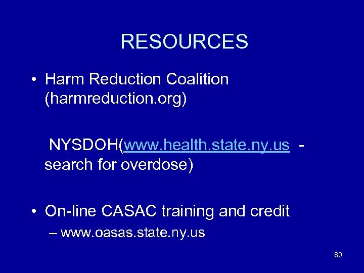 RESOURCES • Harm Reduction Coalition (harmreduction. org) NYSDOH(www. health. state. ny. us - search