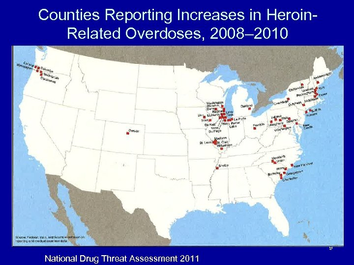 Counties Reporting Increases in Heroin. Related Overdoses, 2008– 2010 9 National Drug Threat Assessment