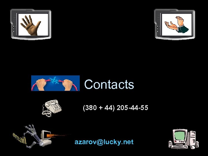 Contacts (380 + 44) 205 -44 -55 azarov@lucky. net