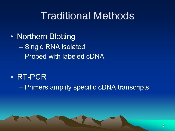 Traditional Methods • Northern Blotting – Single RNA isolated – Probed with labeled c.