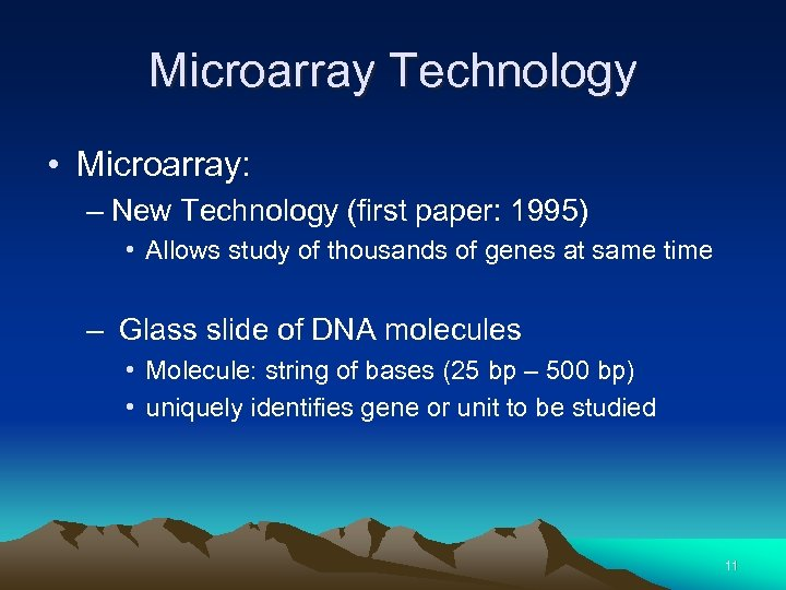 Microarray Technology • Microarray: – New Technology (first paper: 1995) • Allows study of