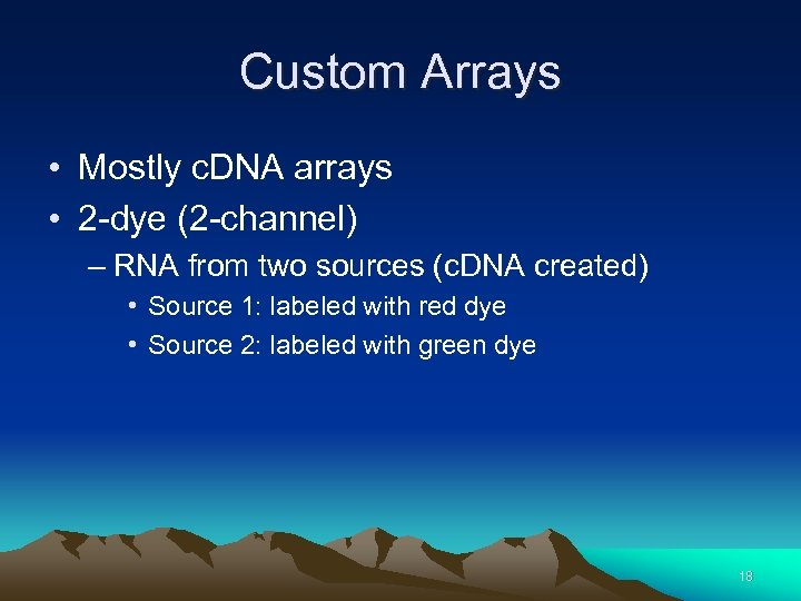Custom Arrays • Mostly c. DNA arrays • 2 -dye (2 -channel) – RNA