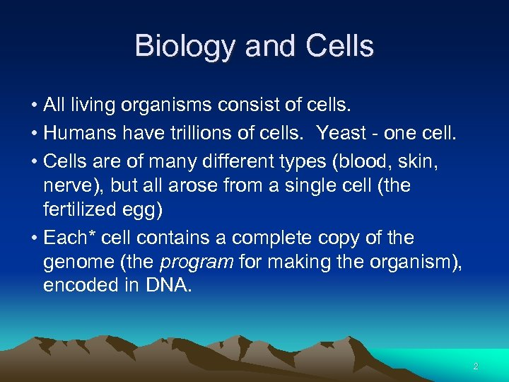 Biology and Cells • All living organisms consist of cells. • Humans have trillions