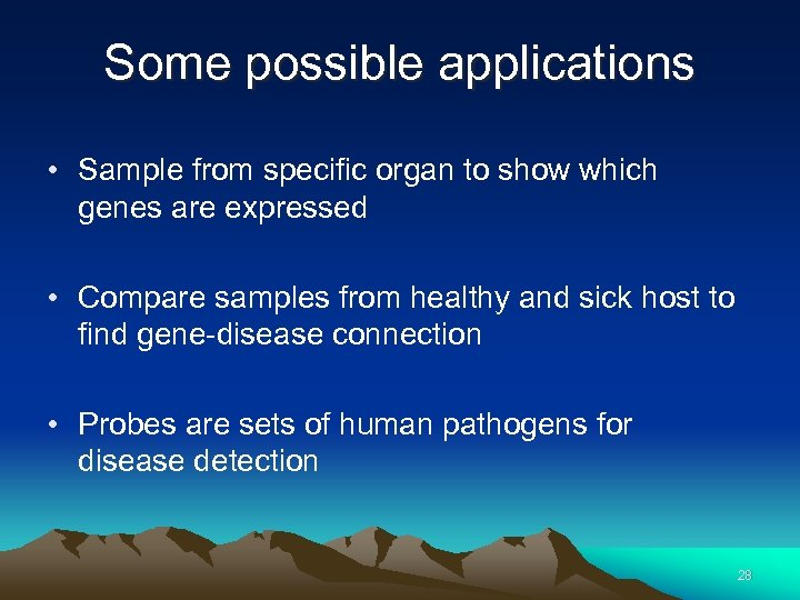 Some possible applications • Sample from specific organ to show which genes are expressed