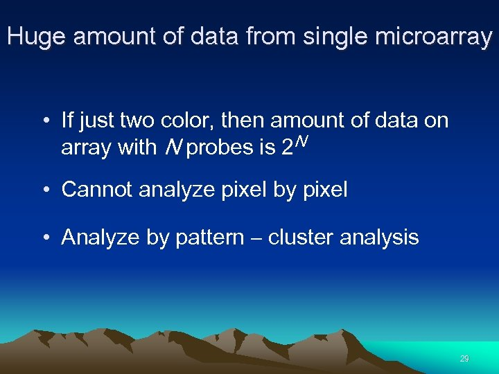 Huge amount of data from single microarray • If just two color, then amount