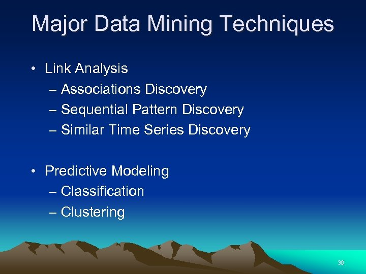 Major Data Mining Techniques • Link Analysis – Associations Discovery – Sequential Pattern Discovery