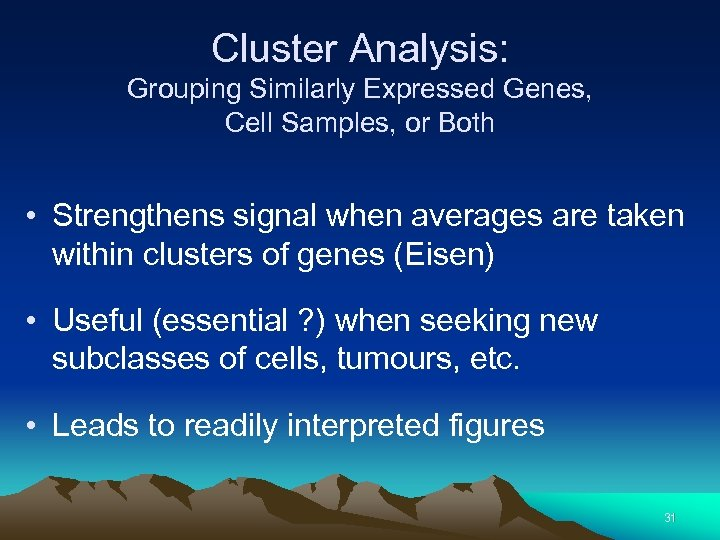 Cluster Analysis: Grouping Similarly Expressed Genes, Cell Samples, or Both • Strengthens signal when