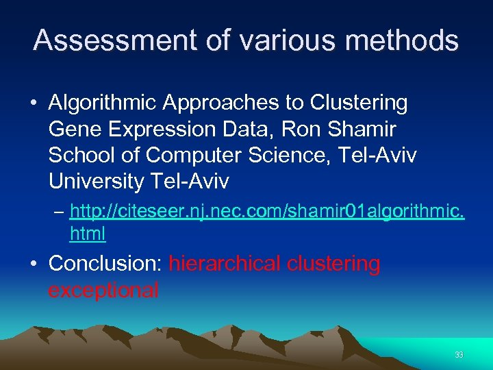 Assessment of various methods • Algorithmic Approaches to Clustering Gene Expression Data, Ron Shamir
