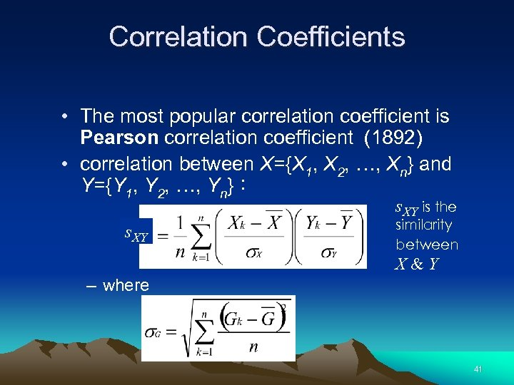 Correlation Coefficients • The most popular correlation coefficient is Pearson correlation coefficient (1892) •