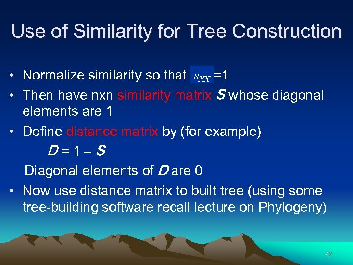 Use of Similarity for Tree Construction • Normalize similarity so that s. XX =1