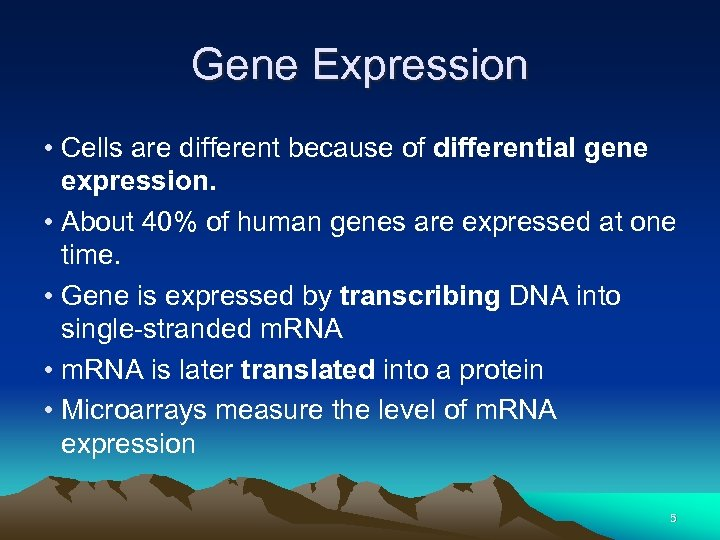 Gene Expression • Cells are different because of differential gene expression. • About 40%