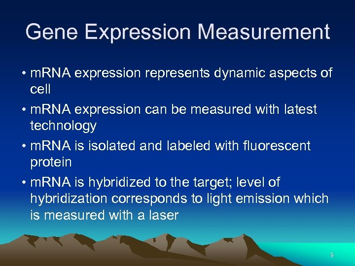 Gene Expression Measurement • m. RNA expression represents dynamic aspects of cell • m.