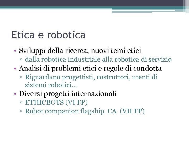 Etica e robotica • Sviluppi della ricerca, nuovi temi etici ▫ dalla robotica industriale