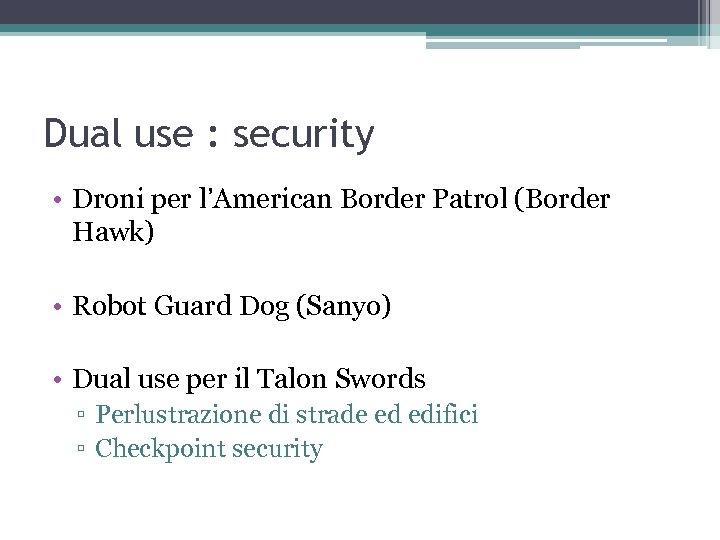 Dual use : security • Droni per l'American Border Patrol (Border Hawk) • Robot