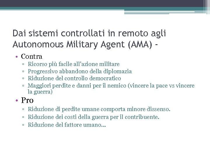 Dai sistemi controllati in remoto agli Autonomous Military Agent (AMA) • Contra ▫ ▫
