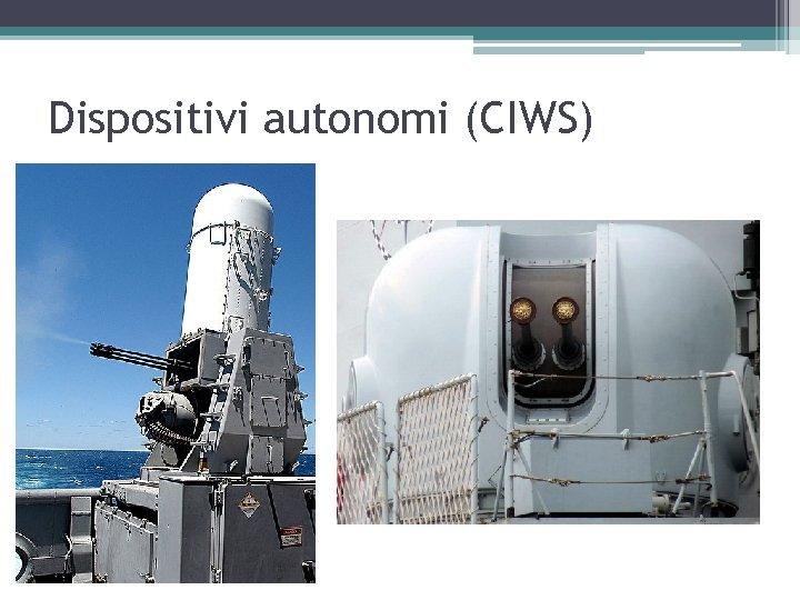Dispositivi autonomi (CIWS)