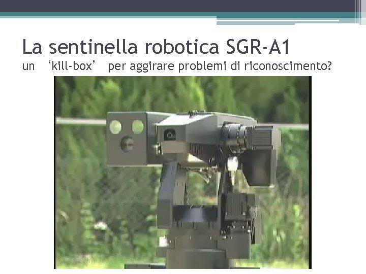 La sentinella robotica SGR-A 1 un 'kill-box' per aggirare problemi di riconoscimento?