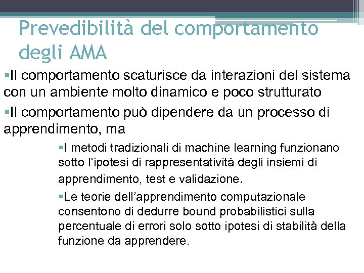 Prevedibilità del comportamento degli AMA §Il comportamento scaturisce da interazioni del sistema con un