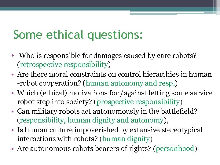 Some ethical questions: • Who is responsible for damages caused by care robots? •